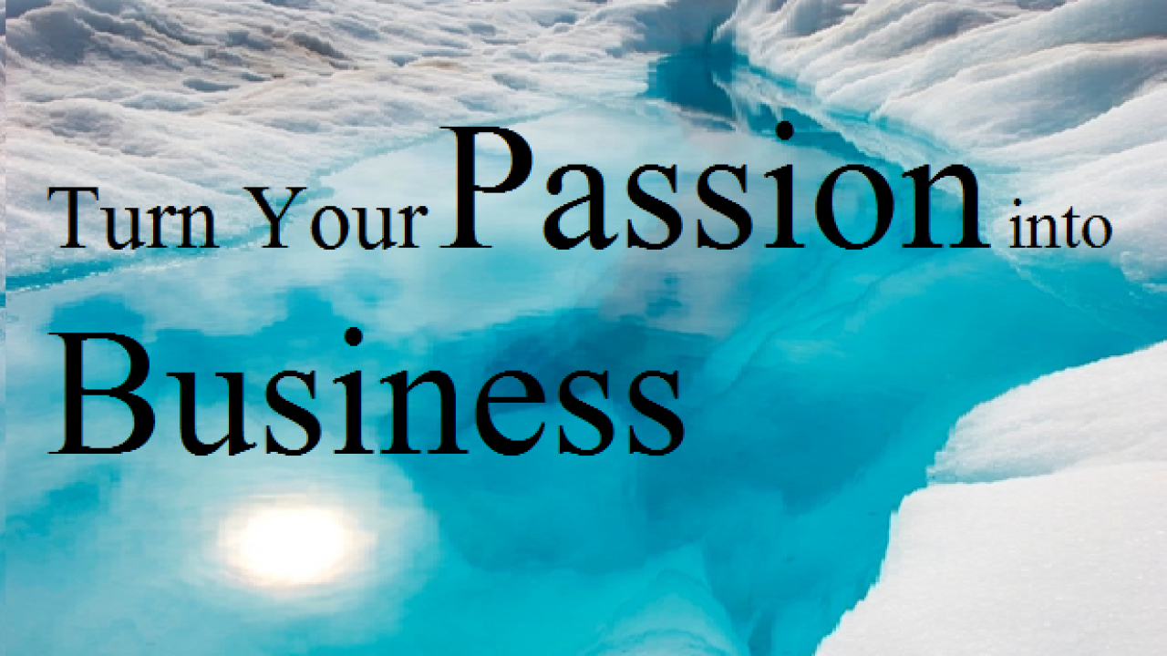 7 Ways to Turn Your Passion into Business | TechBullion