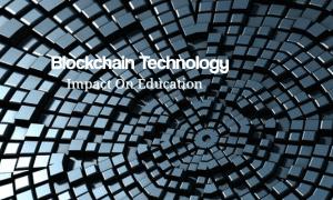 Blockchain Technology Impact Education