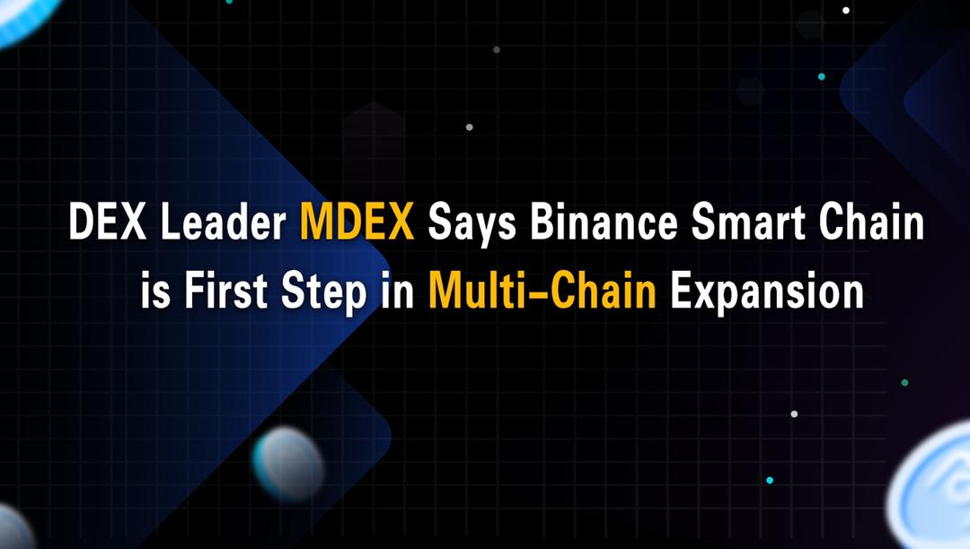 MDEX Says BSC is First Step in Multi-Chain Expansion