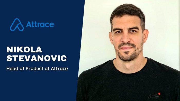 Nikola Stevanovic, Head of Product at Attrace.
