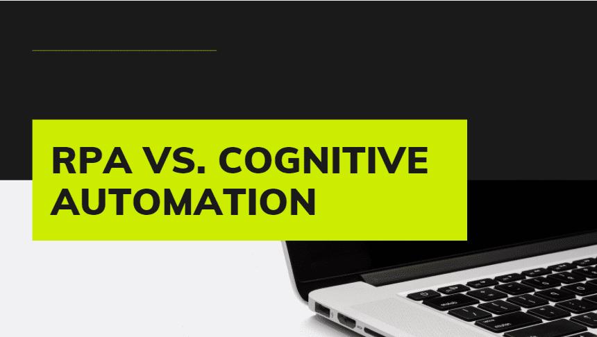 RPA vs. Cognitive Automation