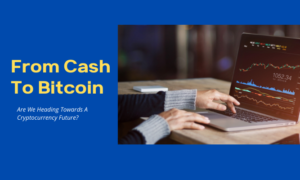 From Cash To Bitcoin