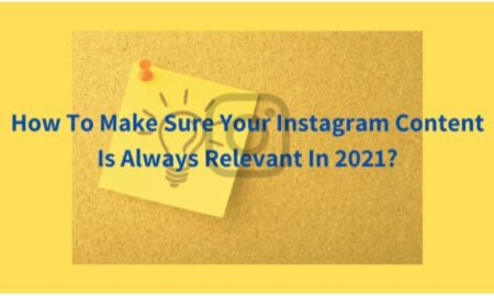 How To Make Sure Your Instagram Content Is Always Relevant In 2021
