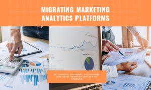 Migrating Marketing Analytics Platforms