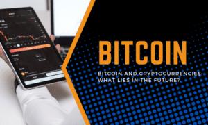 Bitcoin and Cryptocurrencies Future